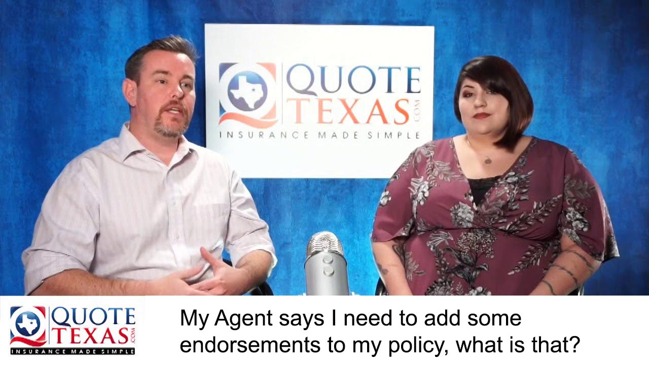 My Agent says I need to add some endorsements to my policy, what is that?